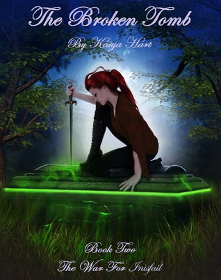 The Broken Tomb Book 2 of The War for Inìsfail  by  Kaiya Hart