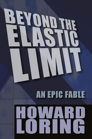 Beyond The Elastic Limit: An Epic Fable (2015 new edition)