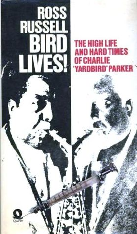 Bird Lives! The High Life and Hard Times of Charlie 'Yardbird' Parker