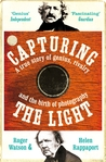 Capturing the Light: A true story of genius, rivalry and the birth of photography
