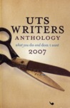 What You Do and Don't Want: UTS Writers Anthology 2007