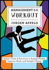 Management 3.0 Workout: Games, Tools & Practices to Engage People, Improve Work, and Delight Clients