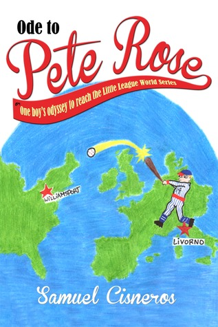 Ode to Pete Rose, or One Boys Odyssey to Reach the Little League World Series Samuel Cisneros