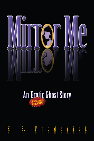 Mirror Me (An Erotic Ghost Story) Censored Version K.E. Frederick