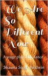 We Are So Different Now - A Stage Play with Dance