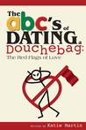 The ABC's of Dating a Douchebag: The Red Flags of Love