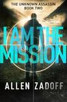 Cover of I Am the Mission (The Unknown Assassin, #2)