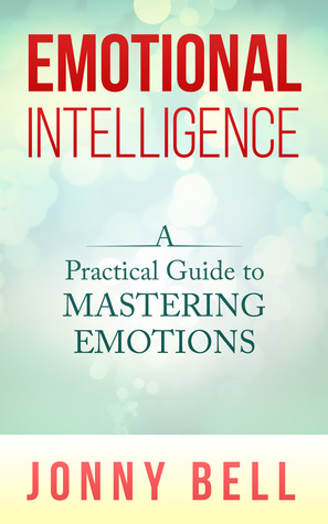 Emotional Intelligence: A Practical Guide to Mastering Emotions