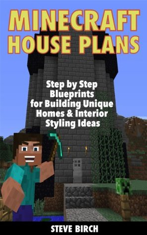 Minecraft House Plans: Step  by  Step Blueprints For Building Unique Homes & Interior Styling Ideas by Steve Birch