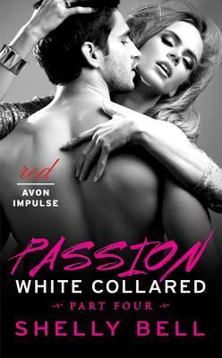 White Collared Part Four: Passion (White Collared #4)