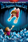 The Sapphire Prism Cave (Book 1 of A Journey Through The Space Vortex)