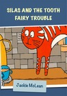 Silas and the Tooth Fairy Trouble by Jackie McLean