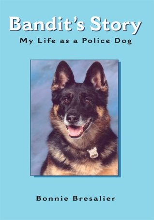 Bandits Story : My Life as a Police Dog  by  Bonnie Bresalier