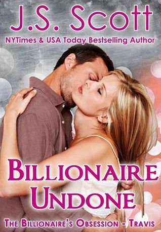 Billionaire Undone  (The Billionaire's Obsession #5)  - J.S. Scott