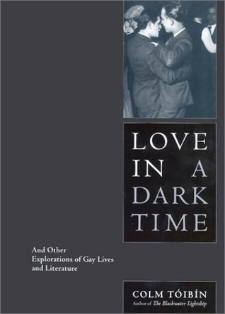 Love in a Dark Time: And Other Explanations of Gay Lives and Literature