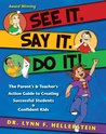 See It. Say It. Do It! The Parent's & Teacher's Action Guide to Creating Successful Students & Confident Kids
