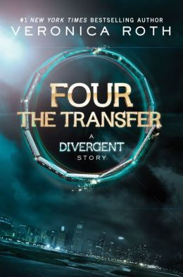 Four: The Transfer: A Divergent Story (Divergent, #0.1)