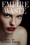 Empire Waste by T/James Reagan