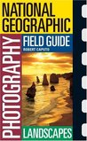 National Geographic Photography Field Guide: Landscapes