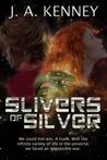 Slivers of Silver by J.A. Kenney