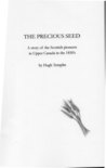 The Precious seed: a story of the Scottish pioneers in Upper Canada in the 1830's