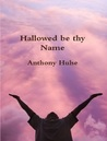 Hallowed be thy Name by Anthony Hulse