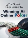 The Smart & Easy Guide to Winning At Online Poker: The Ultimate Texas Holdem Strategy Book to Help You with Psychology, Plays, Math, Liars, Tells and Theory of the Tournament Games