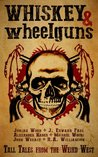 Whiskey & Wheelguns: Foreshadows: A Collection of Tall Tales from the Weird West