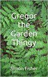 Gregor the Garden Thingy