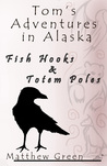 Fish Hooks and Totem Poles (Tom's Adventures in Alaska)