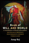 Book of Will and World- A Foundation of Moral Universalism by Anup Rej