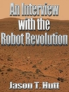 An Interview with the Robot Revolution