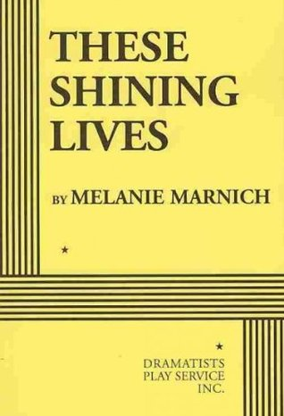 These Shining Lives by Melanie Marnich