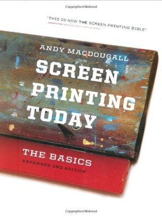 Screen Printing Today by Andy MacDougall