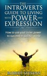 The Introverts Guide to living with power and expression.: How to use your inner power to succeed in today's world