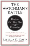 The Watchman's Rattle: Thinking Our Way Out of Extinction [Hardcover] [2010] 1ST Ed. Rebecca Costa