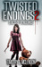 TWISTED ENDINGS 2 by Timothy D. McLendon