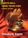 Death Will Tank Your Fish and Other Stories