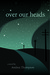 Over Our Heads by Andrea Thompson