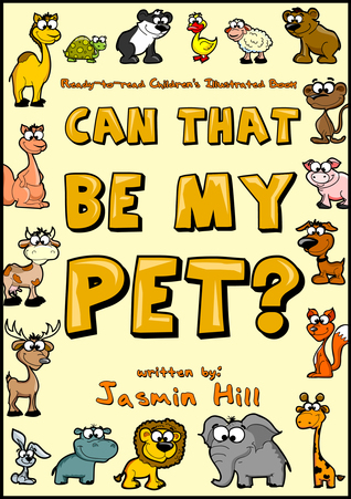 Can That Be My Pet? Ready-to-Read Childrens Illustrated Book Jasmin Hill