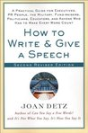 How to Write and Give a Speech, Second Revised Edition: A Practical Guide For Executives, PR People, the Military, Fund-Raisers, Politicians, Educators, and