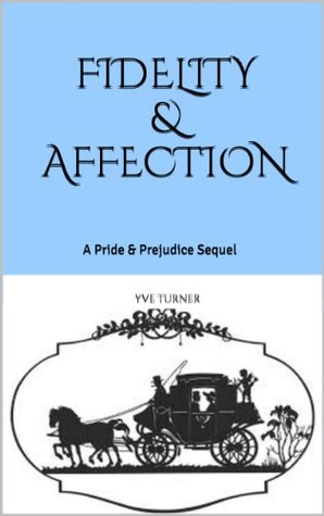 fidelity affection a pride prejudice sequel by yve turner reviews discussion bookclubs. Black Bedroom Furniture Sets. Home Design Ideas
