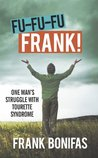 FU-FU-FU-FRANK!: One man's struggle with Tourette Syndrome