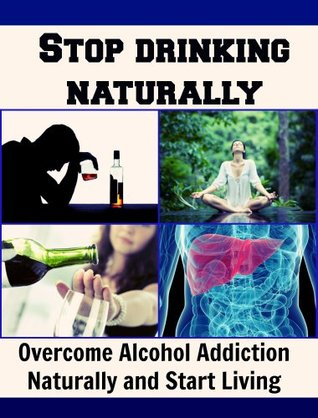 Stop Drinking Naturally: Overcome Alcohol Addiction Naturally and Start Living:  by  Sean Scott
