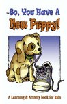 So, You Have A New Puppy! (So, You Have...)