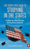 The Stress-Free Guide to Studying in the States - a Step-by-Step Plan for International Students