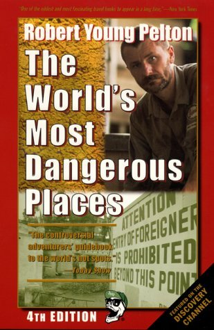 Robert Young Pelton's the World's Most Dangerous Places by Robert Young Pelton