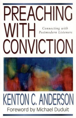 Preaching with Conviction by Kenton C. Anderson