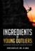 Ingredients of Young Outliers: Achieving Your Most Amazing Future (The Outlier Series #2)