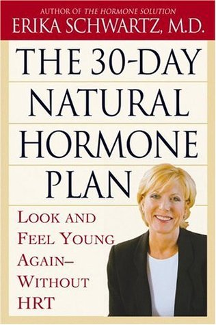 The 30-Day Natural Hormone Plan by Erika Schwartz